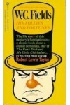 W.C. Fields: His Follies and Fortunes - Robert Lewis Taylor