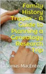 Family History Trippin' - A Guide to Planning a Genealogy Research Trip - Thomas MacEntee