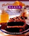 The Naturally Sweet Baker: 150 Decadent Desserts Made with Honey, Maple Syrup, and Other Delicious Alternatives to Refined Sugar - Carrie Davis, Langdon