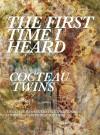 The First Time I Heard Cocteau Twins - Scott Heim
