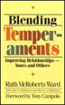 Blending Temperaments: Improving Relationships--Yours and Others - Ruth McRoberts Ward