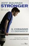 Stronger. Il coraggio ci definisce - Jeff Bauman, Bret Witter, A. Carena