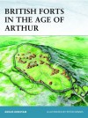 British Forts in the Age of Arthur - Angus Konstam, Peter Dennis