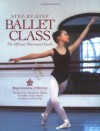 Step-By-Step Ballet Class: The Official Illustrated Guide - Royal Academy of Dancing, Jane Struthers, Antoinette Sibley, Biz Hull