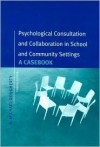 Psychological Consultation and Collaboration: A Casebook - A. Michael Dougherty