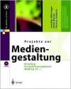 Projekte Zur Mediengestaltung: Briefing, Projektmanagement, Making of .. - J. Bvhringer, Peter Bühler, Patrick Schlaich
