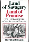 Land of Savagery Land of Promise: The European Image of the American Frontier - Ray Allen Billington
