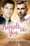 Friends Like You: A Gay For You Romance - Beau Bishop