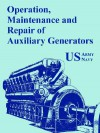 Operation, Maintenance and Repair of Auxiliary Generators - U.S. Department of the Army, United States Department of the Navy