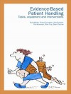 Evidence-Based Patient Handling: Techniques and Equipment - Pat Alexander, Emma Crumpton, Brian Fletcher, Mike Fray, Sue Hignett, Sue Ruszala