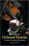 Becoming an Orchestral Musician: A Guide for Aspiring Professionals - Richard Davis