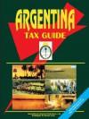 Argentina Tax Guide - USA International Business Publications, USA International Business Publications