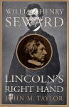 William Henry Seward: Lincoln's Right Hand - John M. Taylor