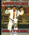 Drill To Win: 12 Months to Better Brazilian Jiu-Jitsu - Andre Galvao, Kevin Howell