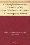 """A Philosophical Dictionary, Volume 3 (of 10) From """"The Works of Voltaire - A Contemporary Version"""" - François-Marie Arouet (AKA Voltaire), William F. Fleming"""