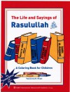 The Life and Sayings of Rasulullah (A Colouring Book for Children) NEW Revised Edition - TASNEEMA K.GHAZI