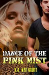 Dance of the Pink Mist (The Cracked Chronicles) (Volume 2) - K.D. Van Brunt