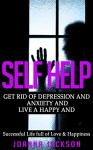 Self Help: Get Rid of Depression & Anxiety and Live a Happy & Successful Life full of Love & Happiness (Negativity, Positive Affirmations, Manifestation, ... Fulfillment, Worry, Mood Disorders) - Joanna Jackson