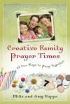 Creative Family Prayer Times: 52 Fun Ways to Pray Together - Amy Nappa, James Downing