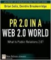 PR 2.0 in a Web 2.0 World: What Is Public Relations 2.0? - Brian Solis, Deirdre Breakenridge