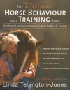 The Ultimate Horse Behaviour and Training Book: Enlightened and Revolutionary Solutions for the 21st Century - Linda Tellington-Jones