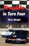 Trouble in Turn Four - Chris Wright