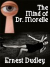 The Mind of Dr. Morelle: A Classic Crime Novel - Ernest Dudley