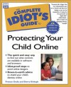 Complete Idiot's Guide to Protecting Your Child Online - Preston Gralla, Shelly Kinkph