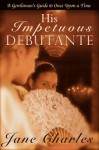 His Impetuous Debutante (A Gentleman's Guide to Once Upon a Time #1) - Jane Charles