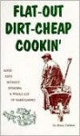 Flat-Out, Dirt-Cheap Cookin' Cookbook - Bruce Carlson