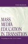 Mass Media Education in Transition: Preparing for the 21st Century - Tom Dickson