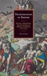 Technologies of Empire: Writing, Imagination, and the Making of Imperial Networks, 1750-1820 - Dermot Ryan