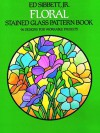Floral Stained Glass Pattern Book - Ed Sibbett, Ed Sibbett