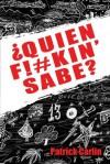 Quien F!#kin' Sabe? - Patrick Carlin