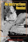 No Instructions Needed: An American Boyhood in the 1950s - Robert G. Hewitt