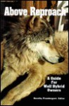 Above Reproach: A Guide for Wolf Hybrid Owners - Dorothy Prendergrast, Dorothy Prendergrast
