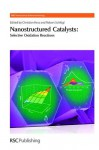 Nanostructured Catalysts: Selective Oxidations - Royal Society of Chemistry, Paul O'Brien, Alexis T. Bell, Wolfgang Ranke, Harry Kroto, Robert Schlogl, Annette Trunschke, Axel Knop-Gericke, Vadim Guiliants, Thorsten Ressler, Royal Society of Chemistry, Johannes A Lercher