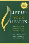 Lift Up Your Hearts: Homilies and Reflections for the 'B' Cycle - James A. Wallace, Guerric DeBona, Robert P. Waznak