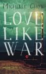 Love Like War - Michelle Chow