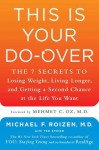 This Is Your Do-Over: The 7 Secrets to Losing Weight, Living Longer, and Getting a Second Chance at the Life You Want - Michael F. Roizen, Mehmet Oz
