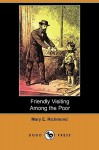 Friendly Visiting Among the Poor (Dodo Press) - Mary Richmond
