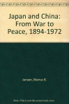 Japan and China: From War to Peace, 1894-1972 - Marius B. Jansen