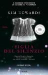 Figlia del silenzio (Garzanti Narratori) (Italian Edition) - Kim Edwards, Luciana Crepax