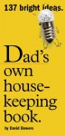 Dad's Own Housekeeping Book: 137 Bright Ideas - David Bowers, Barbara Smullen, Serge Bloch