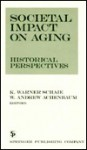 Societal Impact on Aging: Historical Perspectives - K. Warner Schaie