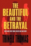 The Beautiful and the Betrayal: Each and Every Drug Dealer Has Bad Days - Trinell Thomas