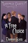 A Free Choice (Ganymede Quartet Book 4.5) - Darrah Glass