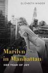 Marilyn in Manhattan: Her Year of Joy - Elizabeth Winder