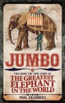 Jumbo: This Being the True Story of the Greatest Elephant in the World - Paul Chambers