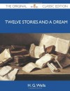 Twelve Stories and a Dream - The Original Classic Edition - H.G. Wells